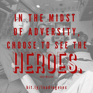 In the midst of adversity choose to see the hereos, #executivecoach