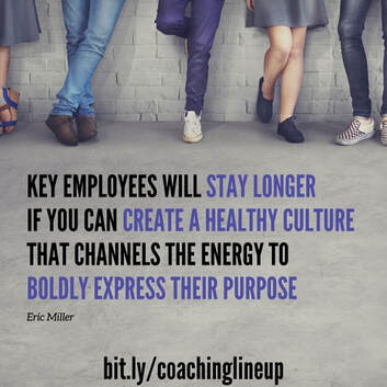 Key employees will stay longer if you can create a healthy culture that channels the energy to boldly express their purpose, bit.ly/achinglineup, #coachinglineup.jpg