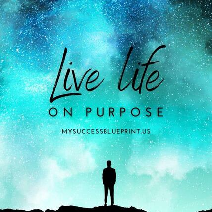Live life on purpose- #EricMiller, #NewmindsetAcademy, #MySuccessBlueprint