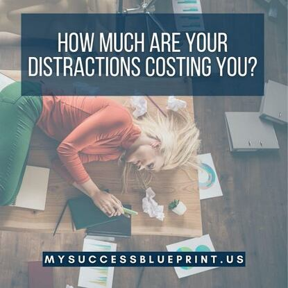 How much are distractions costing you? #EricMiller, #MySuccessBlueprint, #NewmindsetAcademy