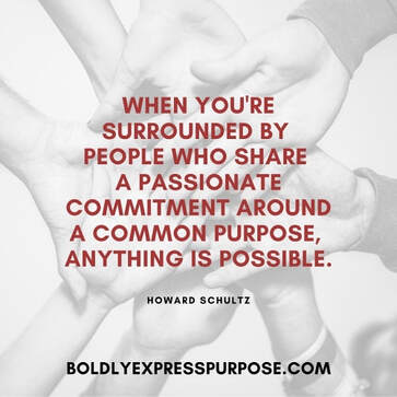 When you're surrounded by people who share a passionate commitment around a common purpose, anything is possible, boldlyexpresspurpose.com, #boldlyexpressyourpurpose
