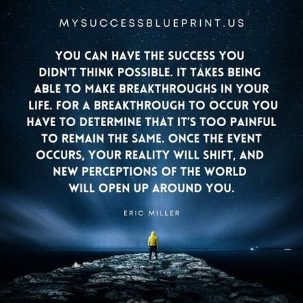 You can have the success you didn't think possible, MySuccessBlueprint.us, #EricMiller