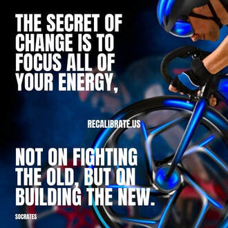 The secret of change is to focus all of your energy, recalibrate.us