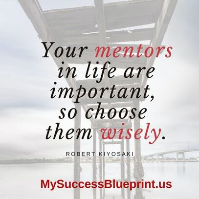 Your mentors in life are important, so choose them wisely, MySuccessBlueprint.us #EricMiller