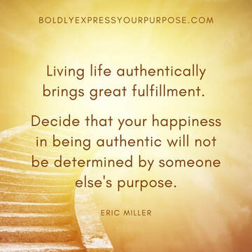 Living life authentically brings great fulfillment, boldlyexpressyourpurpose.com, #boldlyexpressyourpurpose