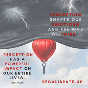 Perception shapes our emotions and the way that we think, recalibrate.us