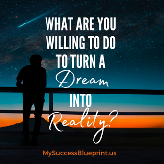 What are you willing to do to turn a dream into reality, #mysuccessblueprint.us, #EricMiller