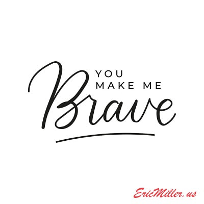 you make me brave- inspiration for leaders- eric miller.us